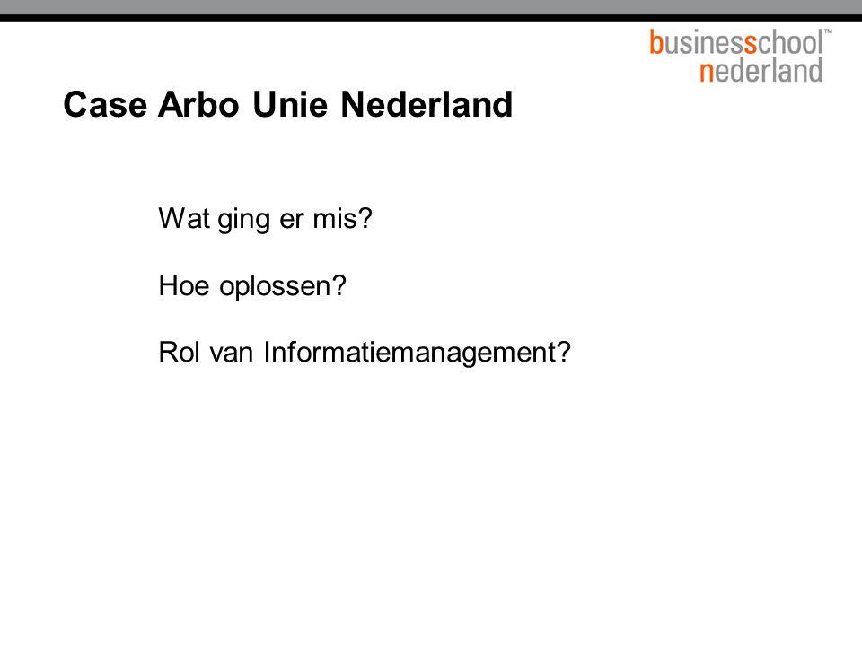 Wat ging er mis? Hoe oplossen? Rol van Informatiemanagement? Case Arbo Unie Nederland