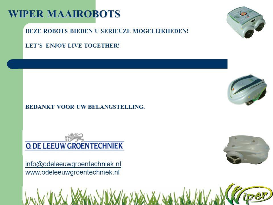 WIPER MAAIROBOTS BEDANKT VOOR UW BELANGSTELLING. DEZE ROBOTS BIEDEN U SERIEUZE MOGELIJKHEDEN! LET'S ENJOY LIVE TOGETHER! info@odeleeuwgroentechniek.nl