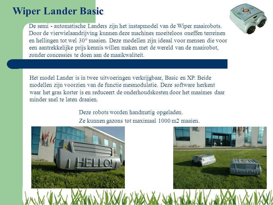Wiper Lander Basic De semi - automatische Landers zijn het instapmodel van de Wiper maairobots. Door de vierwielaandrijving kunnen deze machines moeit