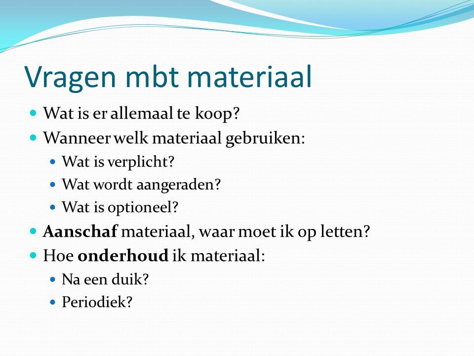 Vragen mbt materiaal Wat is er allemaal te koop? Wanneer welk materiaal gebruiken: Wat is verplicht? Wat wordt aangeraden? Wat is optioneel? Aanschaf