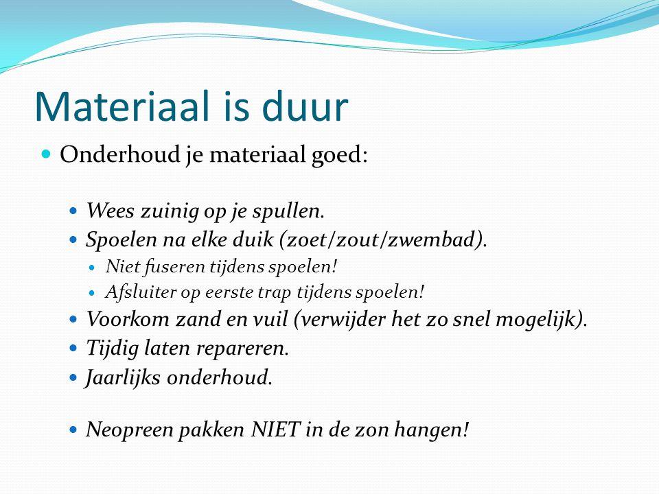 Materiaal is duur Onderhoud je materiaal goed: Wees zuinig op je spullen. Spoelen na elke duik (zoet/zout/zwembad). Niet fuseren tijdens spoelen! Afsl
