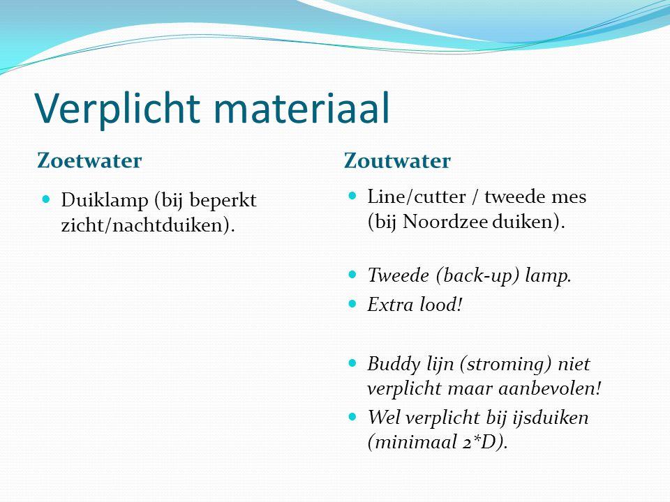 Verplicht materiaal Zoetwater Zoutwater Duiklamp (bij beperkt zicht/nachtduiken). Line/cutter / tweede mes (bij Noordzee duiken). Tweede (back-up) lam