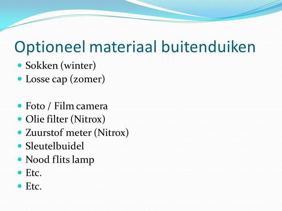 Optioneel materiaal buitenduiken Sokken (winter) Losse cap (zomer) Foto / Film camera Olie filter (Nitrox) Zuurstof meter (Nitrox) Sleutelbuidel Nood