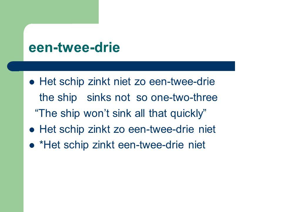 een-twee-drie Het schip zinkt niet zo een-twee-drie the ship sinks not so one-two-three The ship won't sink all that quickly Het schip zinkt zo een-twee-drie niet *Het schip zinkt een-twee-drie niet