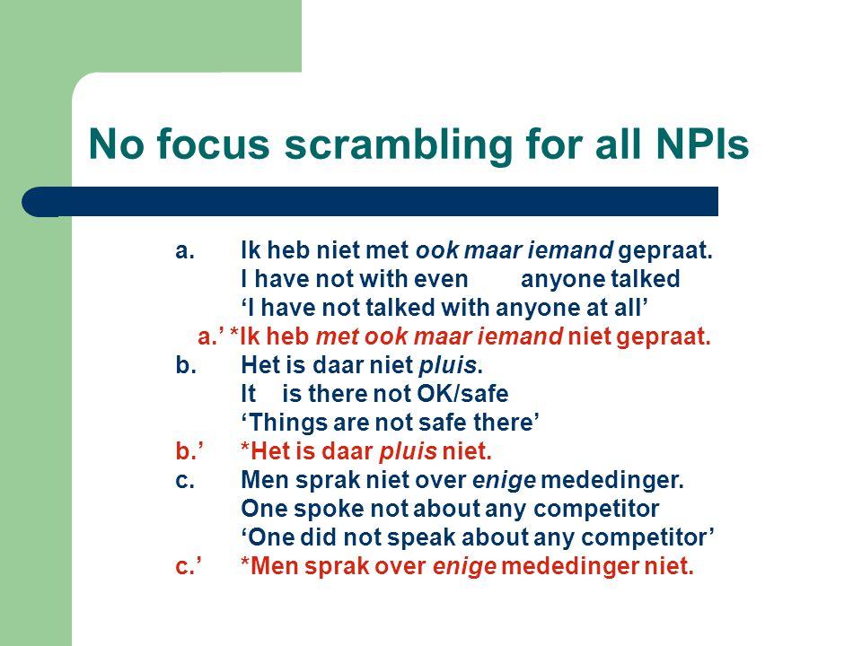 No focus scrambling for all NPIs a. Ik heb niet met ook maar iemand gepraat. I have not with even anyone talked 'I have not talked with anyone at all'
