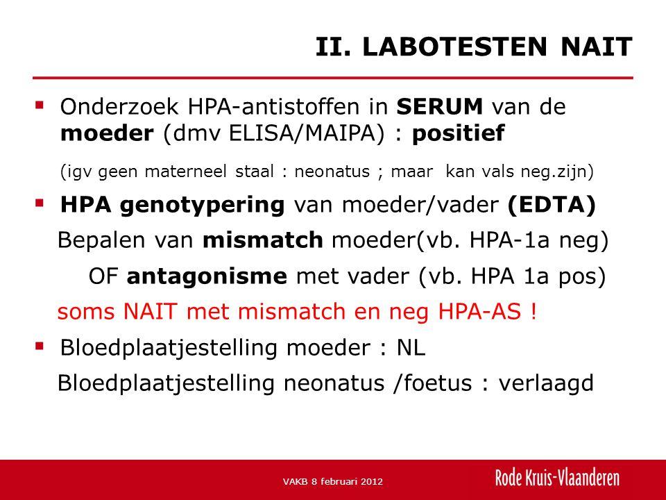  Onderzoek HPA-antistoffen in SERUM van de moeder (dmv ELISA/MAIPA) : positief (igv geen materneel staal : neonatus ; maar kan vals neg.zijn)  HPA genotypering van moeder/vader (EDTA) Bepalen van mismatch moeder(vb.