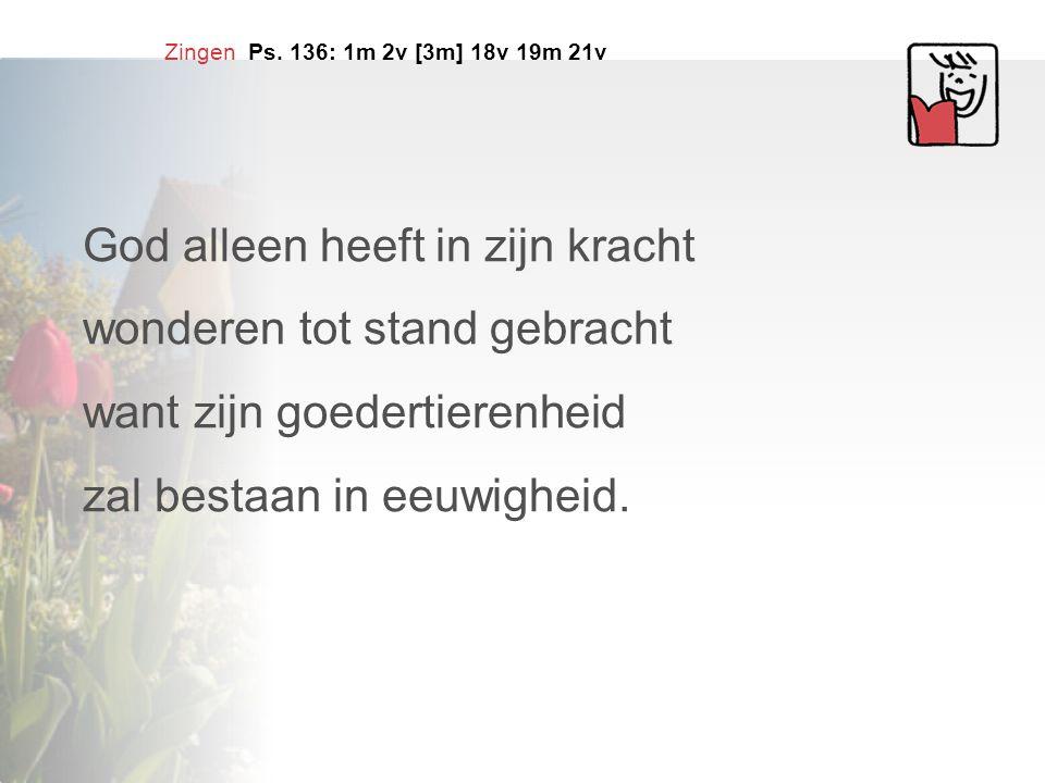 Zingen Gezang 89: 1 en 4 Ps.136: 1, 2, 3, 18, 19, 21 | Gz.