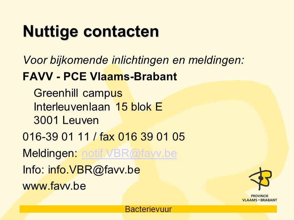 Bacterievuur Nuttige contacten Voor bijkomende inlichtingen en meldingen: FAVV - PCE Vlaams-Brabant Greenhill campus Interleuvenlaan 15 blok E 3001 Le