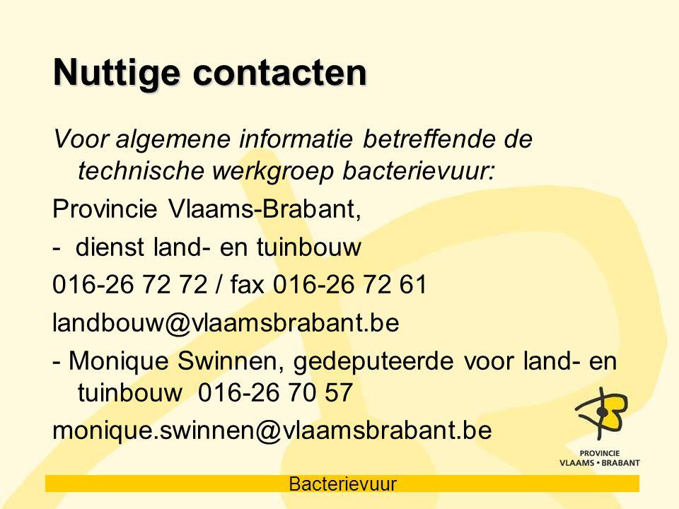 Bacterievuur Nuttige contacten Voor algemene informatie betreffende de technische werkgroep bacterievuur: Provincie Vlaams-Brabant, - dienst land- en
