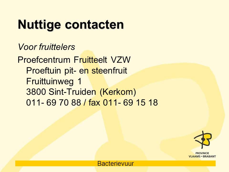 Bacterievuur Nuttige contacten Voor fruittelers Proefcentrum Fruitteelt VZW Proeftuin pit- en steenfruit Fruittuinweg 1 3800 Sint-Truiden (Kerkom) 011
