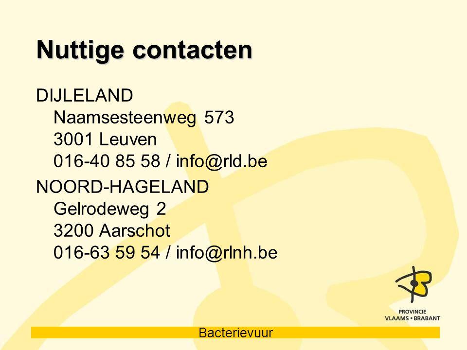 Bacterievuur Nuttige contacten DIJLELAND Naamsesteenweg 573 3001 Leuven 016-40 85 58 / info@rld.be NOORD-HAGELAND Gelrodeweg 2 3200 Aarschot 016-63 59
