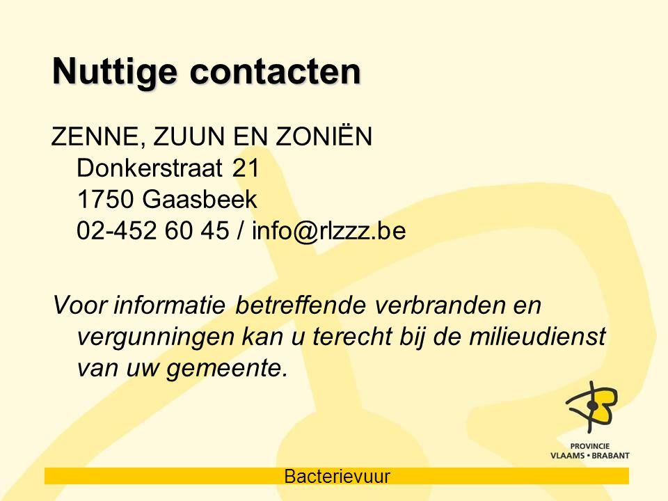 Bacterievuur Nuttige contacten ZENNE, ZUUN EN ZONIËN Donkerstraat 21 1750 Gaasbeek 02-452 60 45 / info@rlzzz.be Voor informatie betreffende verbranden