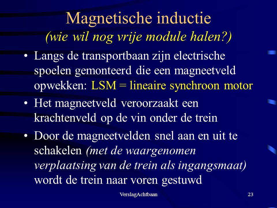 VerslagAchtbaan23 Magnetische inductie (wie wil nog vrije module halen?) Langs de transportbaan zijn electrische spoelen gemonteerd die een magneetvel