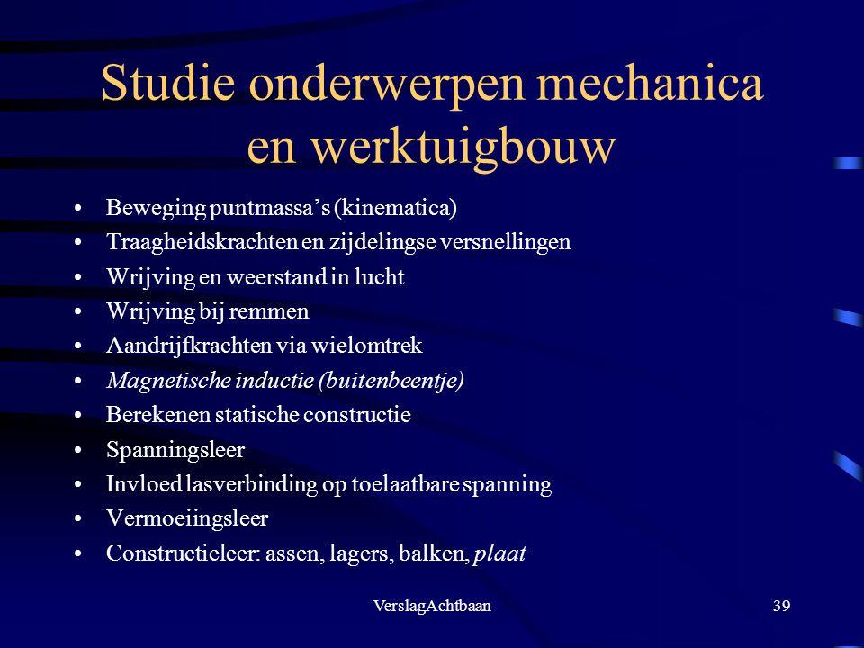 VerslagAchtbaan39 Studie onderwerpen mechanica en werktuigbouw Beweging puntmassa's (kinematica) Traagheidskrachten en zijdelingse versnellingen Wrijv