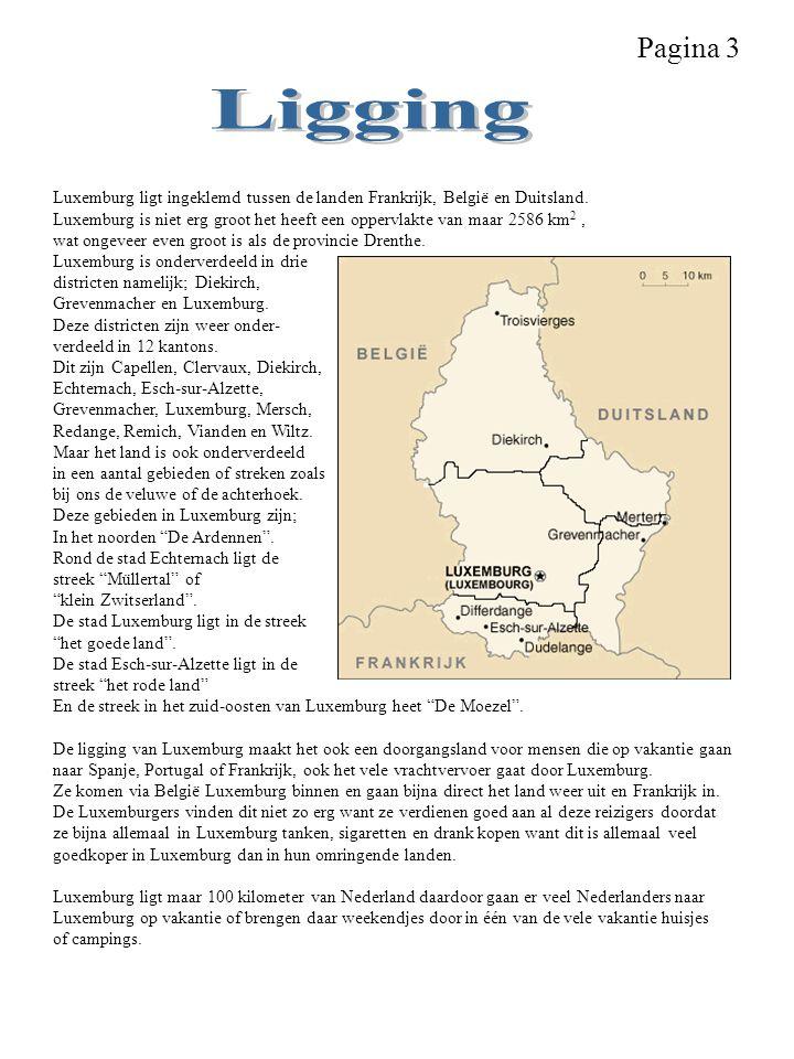 Pagina 3 Luxemburg ligt ingeklemd tussen de landen Frankrijk, België en Duitsland. Luxemburg is niet erg groot het heeft een oppervlakte van maar 2586