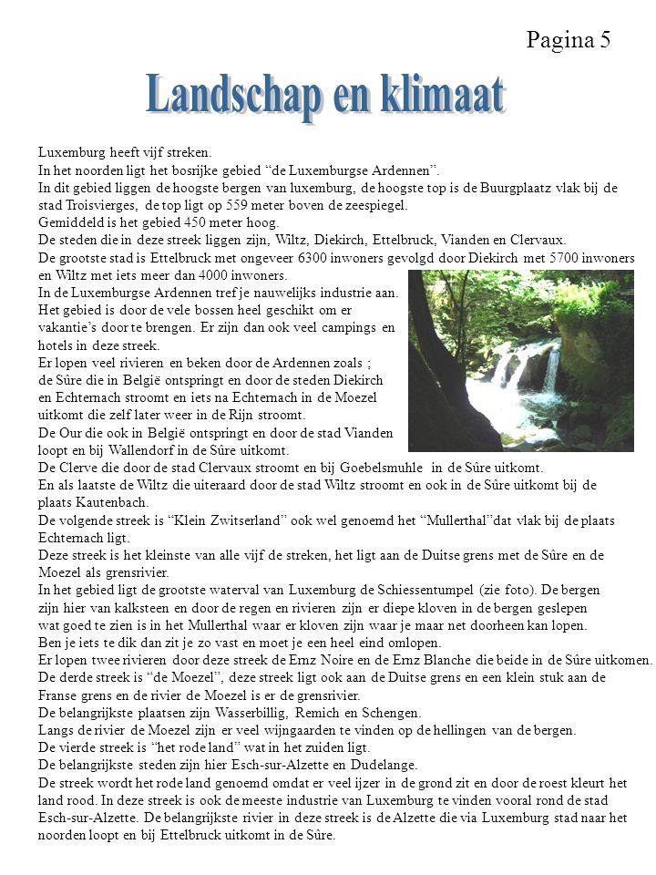 """Pagina 5 Luxemburg heeft vijf streken. In het noorden ligt het bosrijke gebied """"de Luxemburgse Ardennen"""". In dit gebied liggen de hoogste bergen van l"""