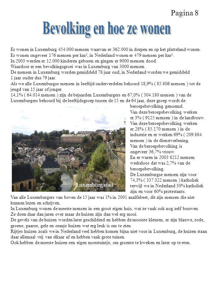 Pagina 8 Er wonen in Luxemburg 454.000 mensen waarvan er 362.000 in dorpen en op het platteland wonen. Er wonen ongeveer 176 mensen per km², in Nederl
