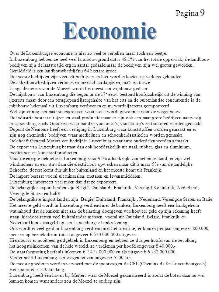 Pagina 9 Over de Luxemburgse economie is niet zo veel te vertellen maar toch een beetje. In Luxemburg hebben ze heel veel landbouwgrond dat is 48,1% v