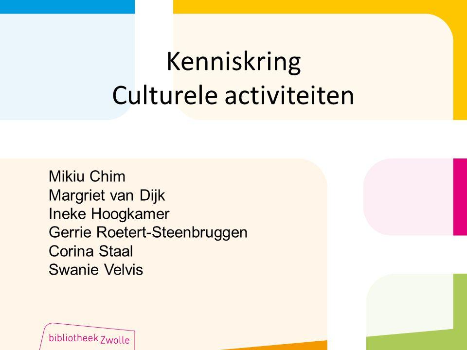 Kenniskring Culturele activiteiten Mikiu Chim Margriet van Dijk Ineke Hoogkamer Gerrie Roetert-Steenbruggen Corina Staal Swanie Velvis