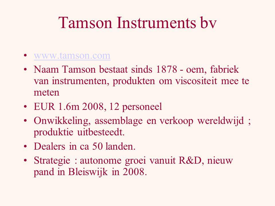Tamson Instruments bv www.tamson.com Naam Tamson bestaat sinds 1878 - oem, fabriek van instrumenten, produkten om viscositeit mee te meten EUR 1.6m 2008, 12 personeel Onwikkeling, assemblage en verkoop wereldwijd ; produktie uitbesteedt.