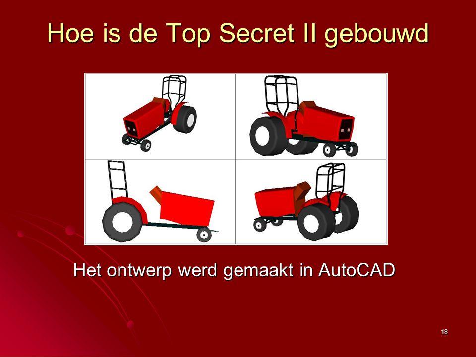 18 Hoe is de Top Secret II gebouwd Het ontwerp werd gemaakt in AutoCAD