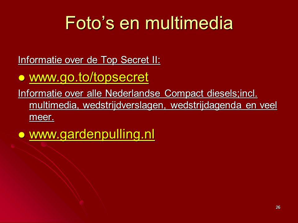26 Foto's en multimedia Informatie over de Top Secret II: www.go.to/topsecret www.go.to/topsecret www.go.to/topsecret Informatie over alle Nederlandse