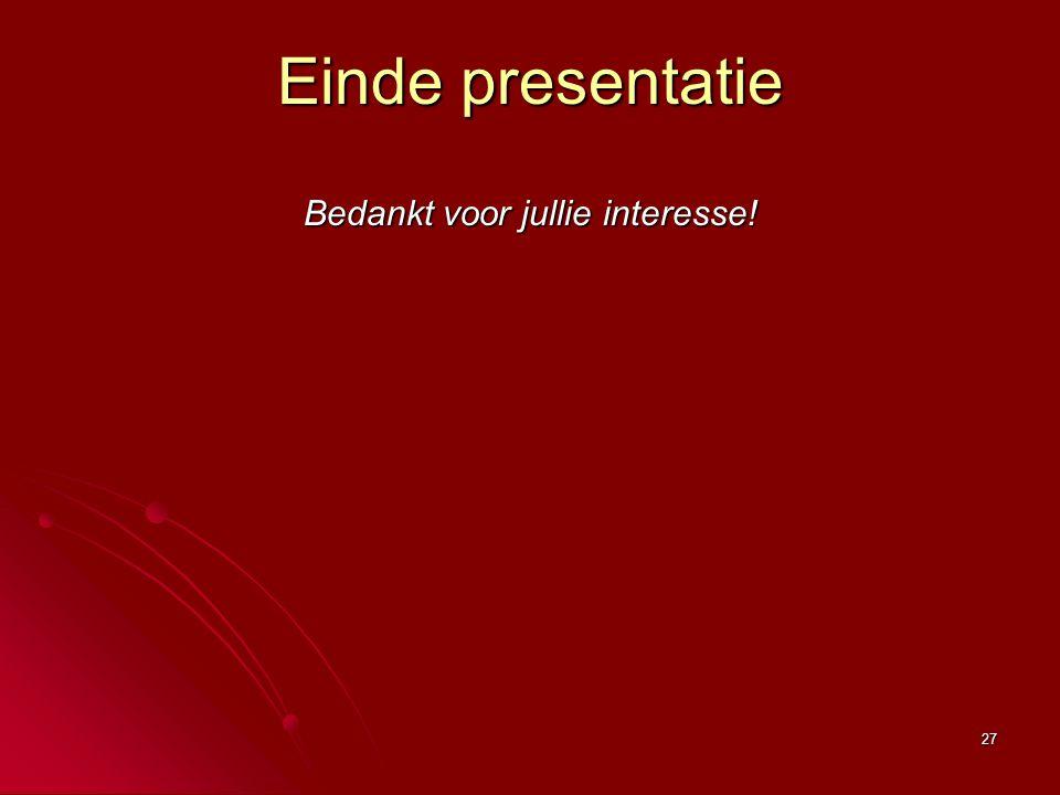 27 Einde presentatie Bedankt voor jullie interesse!