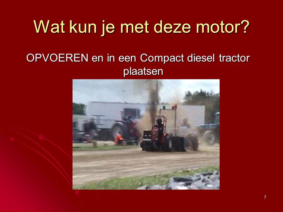 7 Wat kun je met deze motor? OPVOEREN en in een Compact diesel tractor plaatsen