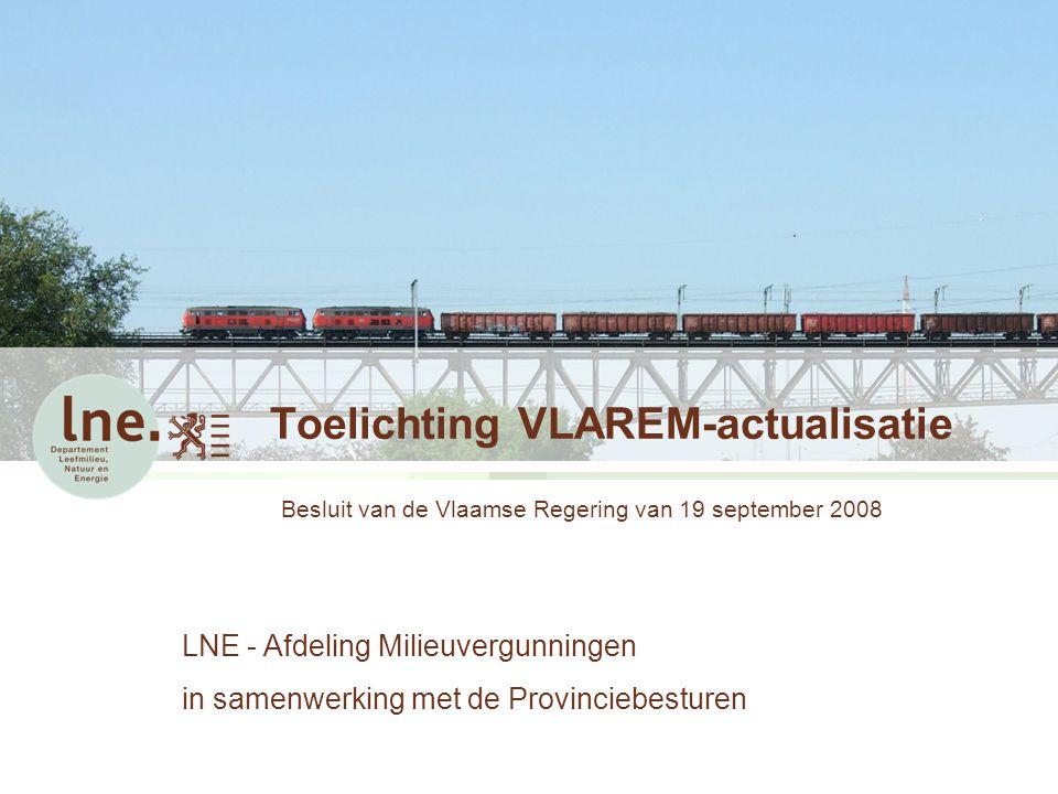Toelichting VLAREM-actualisatie Besluit van de Vlaamse Regering van 19 september 2008 LNE - Afdeling Milieuvergunningen in samenwerking met de Provinc