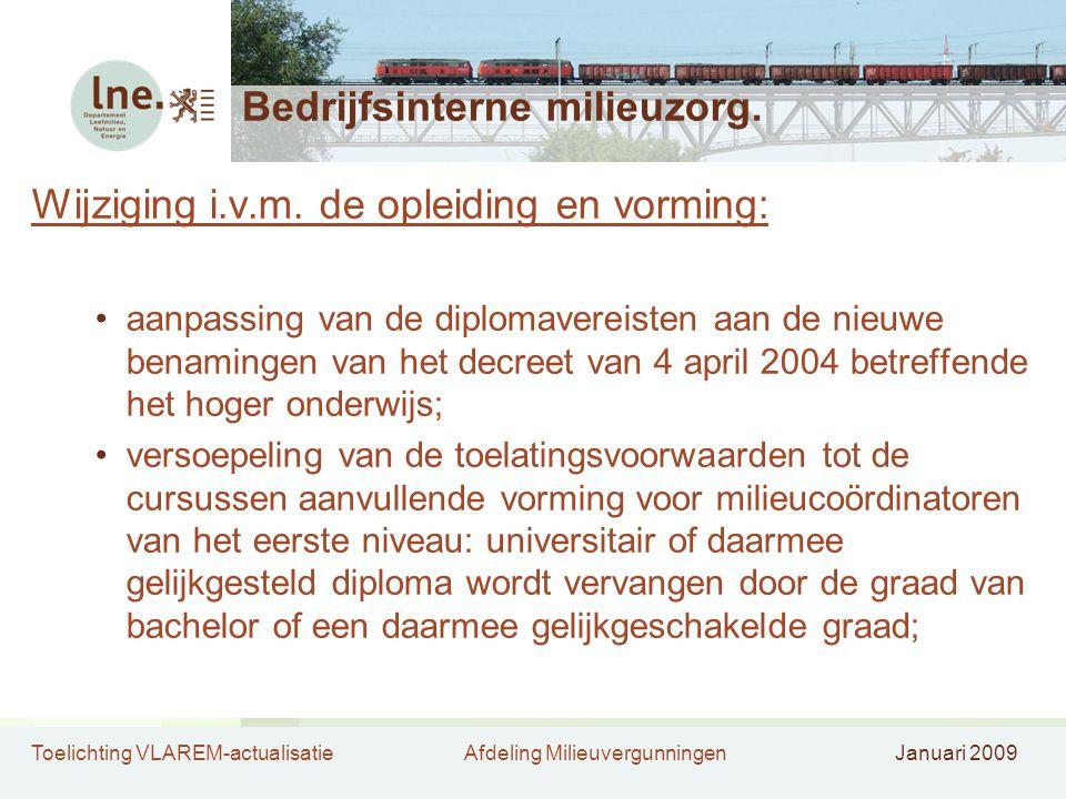 Toelichting VLAREM-actualisatieAfdeling MilieuvergunningenJanuari 2009 Bedrijfsinterne milieuzorg. Wijziging i.v.m. de opleiding en vorming: aanpassin