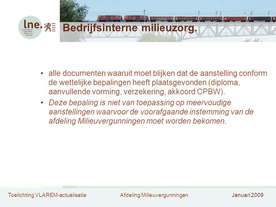 Toelichting VLAREM-actualisatieAfdeling MilieuvergunningenJanuari 2009 Bedrijfsinterne milieuzorg. alle documenten waaruit moet blijken dat de aanstel
