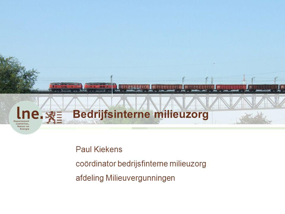 Bedrijfsinterne milieuzorg Paul Kiekens coördinator bedrijsfinterne milieuzorg afdeling Milieuvergunningen