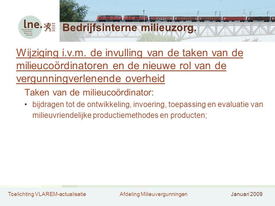 Toelichting VLAREM-actualisatieAfdeling MilieuvergunningenJanuari 2009 Bedrijfsinterne milieuzorg. Wijziging i.v.m. de invulling van de taken van de m