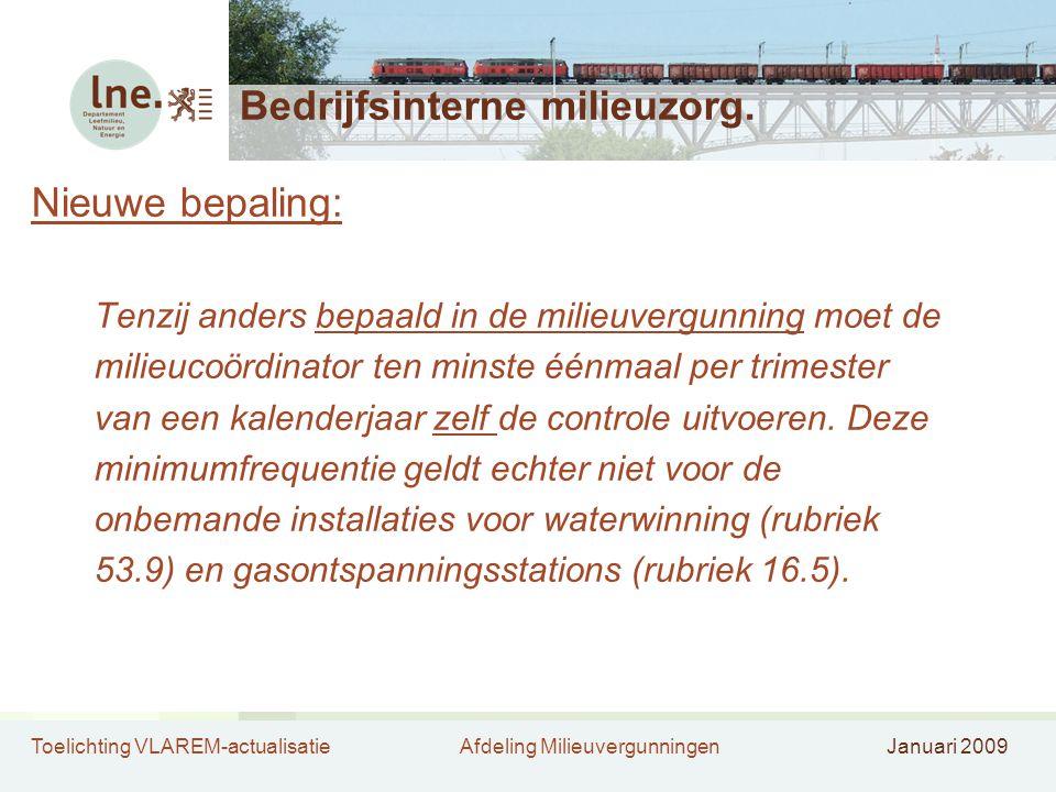 Toelichting VLAREM-actualisatieAfdeling MilieuvergunningenJanuari 2009 Bedrijfsinterne milieuzorg. Nieuwe bepaling: Tenzij anders bepaald in de milieu