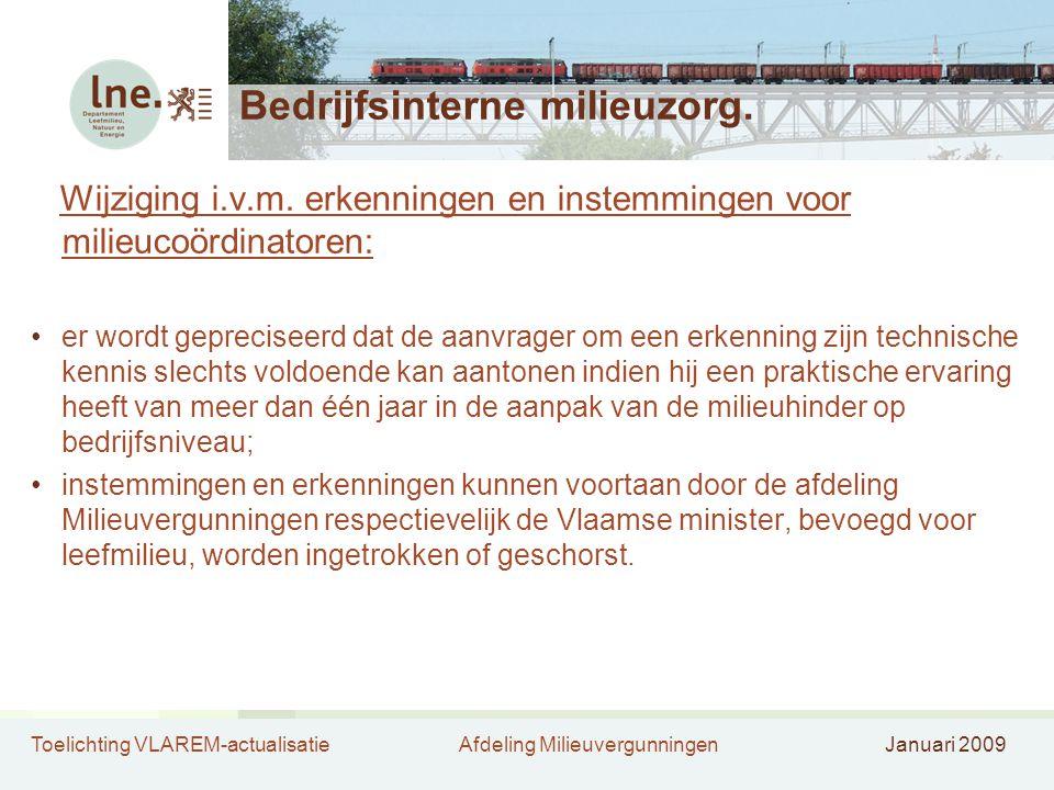 Toelichting VLAREM-actualisatieAfdeling MilieuvergunningenJanuari 2009 Bedrijfsinterne milieuzorg. Wijziging i.v.m. erkenningen en instemmingen voor m