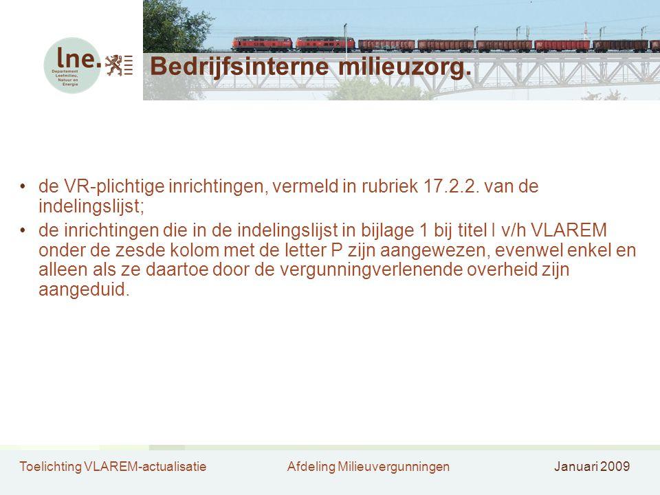Toelichting VLAREM-actualisatieAfdeling MilieuvergunningenJanuari 2009 Bedrijfsinterne milieuzorg. de VR-plichtige inrichtingen, vermeld in rubriek 17