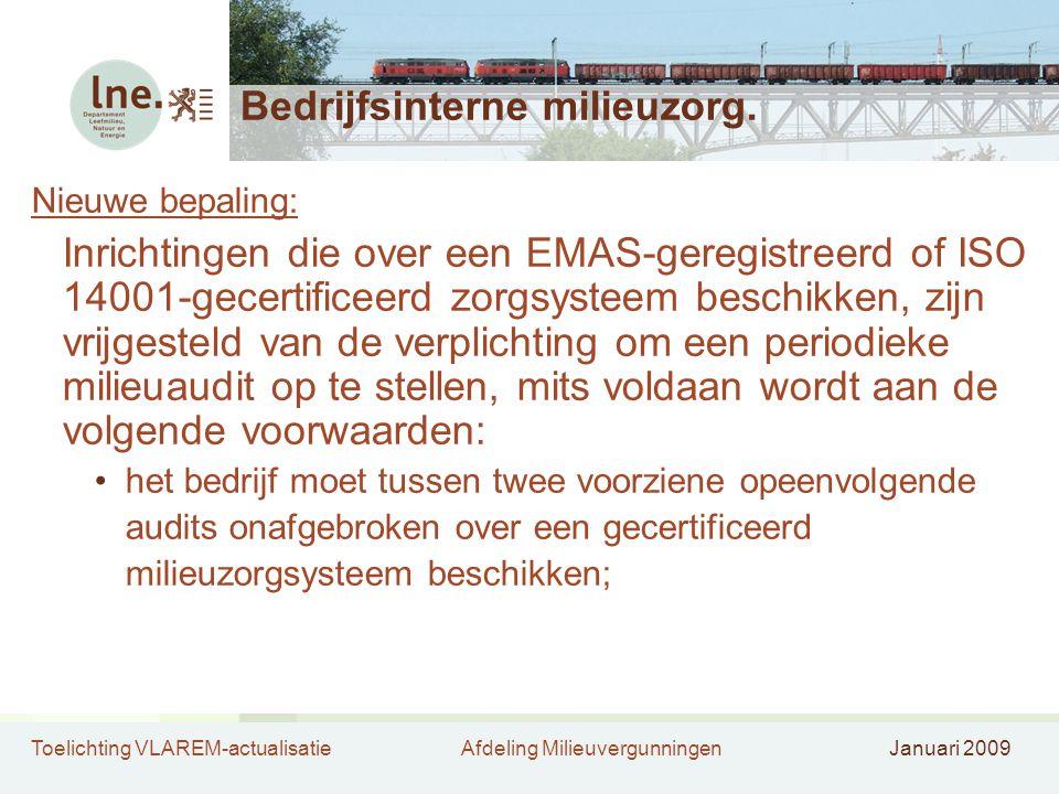 Toelichting VLAREM-actualisatieAfdeling MilieuvergunningenJanuari 2009 Bedrijfsinterne milieuzorg. Nieuwe bepaling: Inrichtingen die over een EMAS-ger