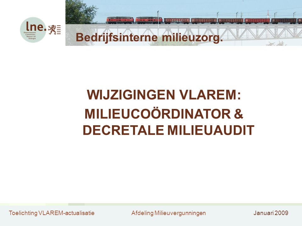 Toelichting VLAREM-actualisatieAfdeling MilieuvergunningenJanuari 2009 Bedrijfsinterne milieuzorg. WIJZIGINGEN VLAREM: MILIEUCOÖRDINATOR & DECRETALE M