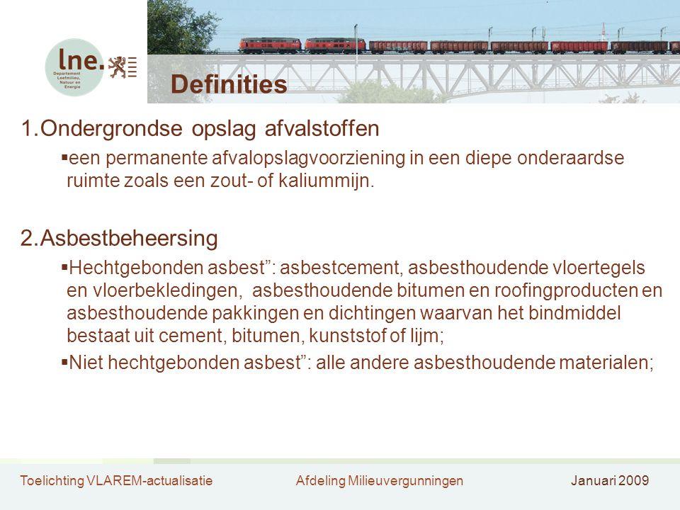 Toelichting VLAREM-actualisatieAfdeling MilieuvergunningenJanuari 2009 Definities 1.Ondergrondse opslag afvalstoffen  een permanente afvalopslagvoorz