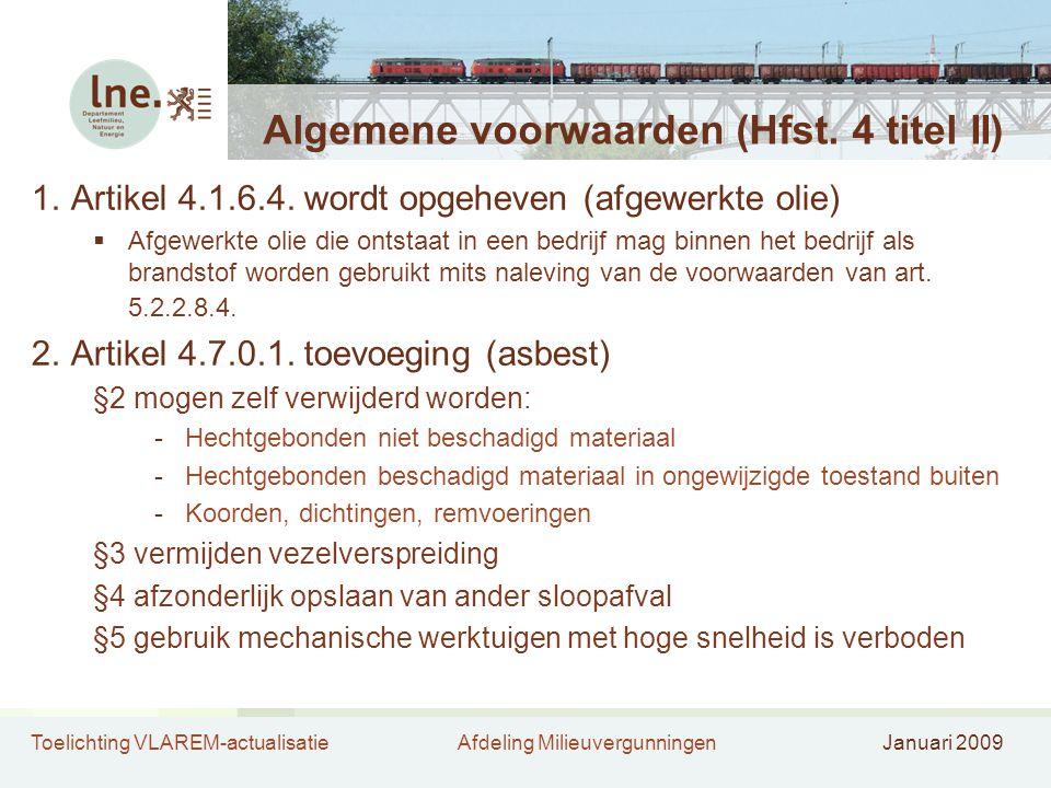 Toelichting VLAREM-actualisatieAfdeling MilieuvergunningenJanuari 2009 Algemene voorwaarden (Hfst. 4 titel II) 1.Artikel 4.1.6.4. wordt opgeheven (afg