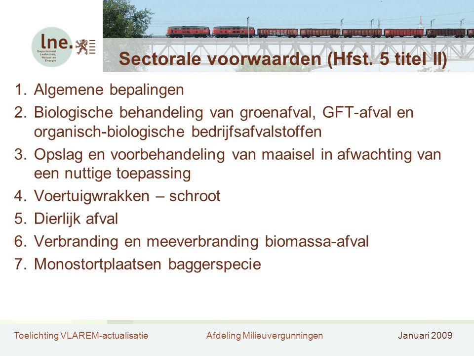 Toelichting VLAREM-actualisatieAfdeling MilieuvergunningenJanuari 2009 Sectorale voorwaarden (Hfst. 5 titel II) 1.Algemene bepalingen 2.Biologische be