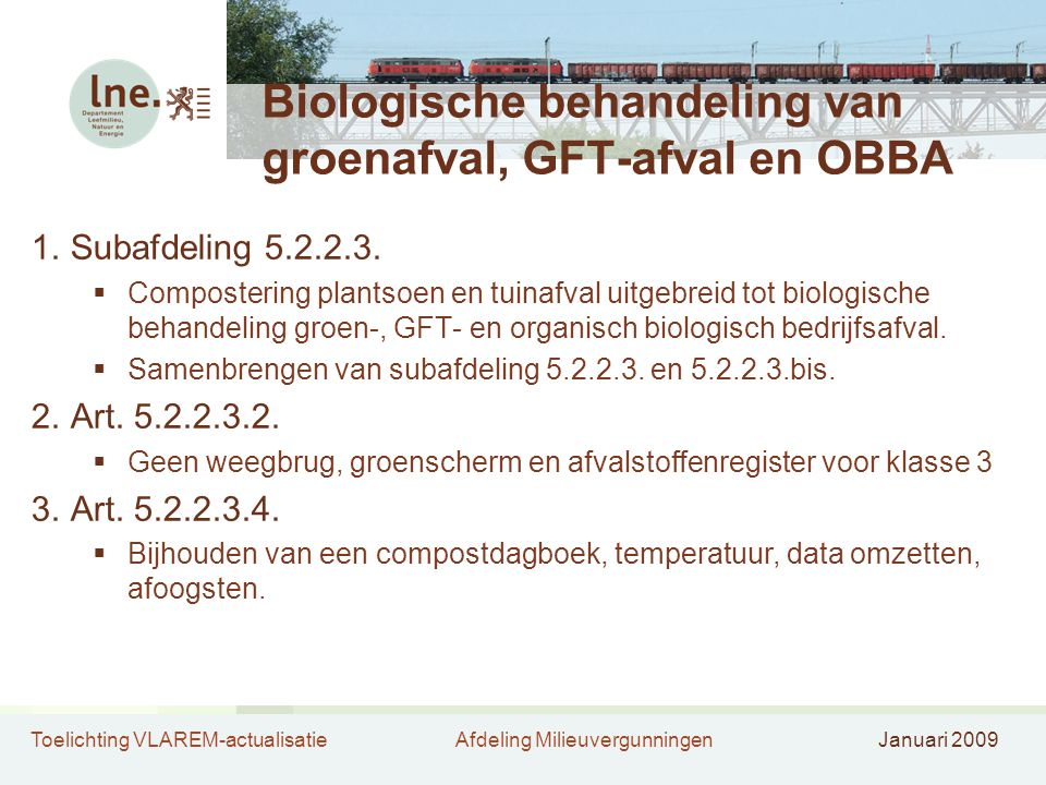 Toelichting VLAREM-actualisatieAfdeling MilieuvergunningenJanuari 2009 Biologische behandeling van groenafval, GFT-afval en OBBA 1.Subafdeling 5.2.2.3.