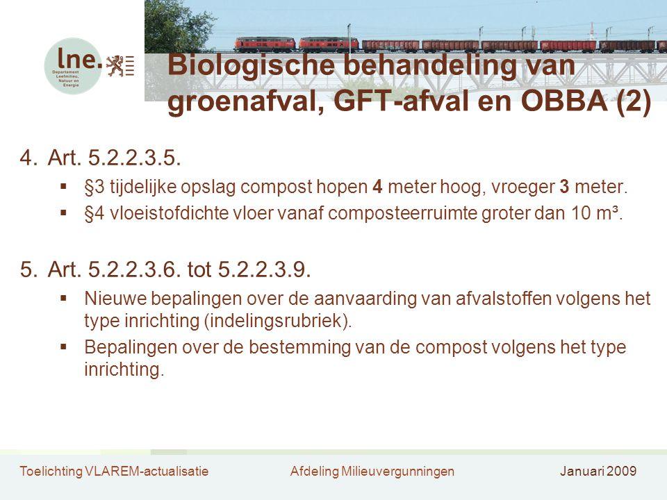 Toelichting VLAREM-actualisatieAfdeling MilieuvergunningenJanuari 2009 Biologische behandeling van groenafval, GFT-afval en OBBA (2) 4.Art. 5.2.2.3.5.