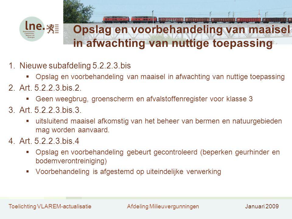 Toelichting VLAREM-actualisatieAfdeling MilieuvergunningenJanuari 2009 Opslag en voorbehandeling van maaisel in afwachting van nuttige toepassing 1.Ni