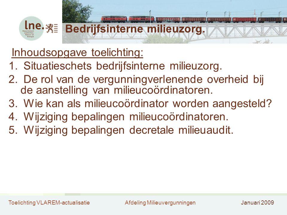 Toelichting VLAREM-actualisatieAfdeling MilieuvergunningenJanuari 2009 Bedrijfsinterne milieuzorg. Inhoudsopgave toelichting: 1. Situatieschets bedrij