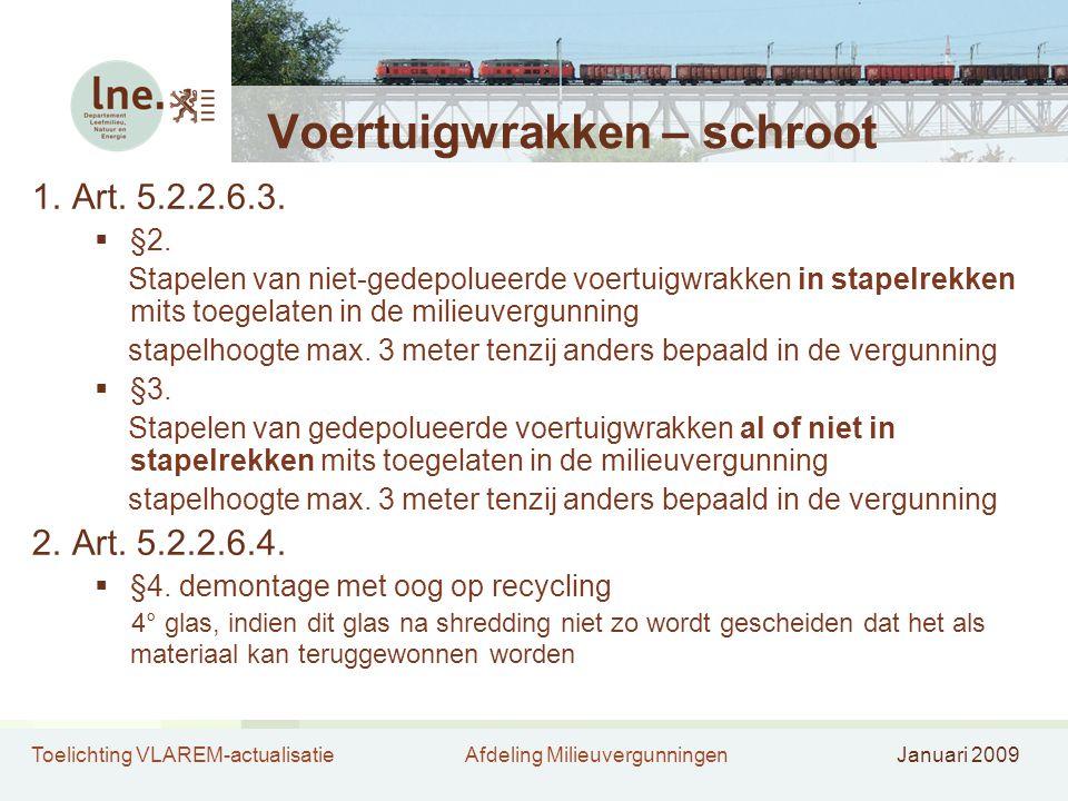 Toelichting VLAREM-actualisatieAfdeling MilieuvergunningenJanuari 2009 Voertuigwrakken – schroot 1.Art.