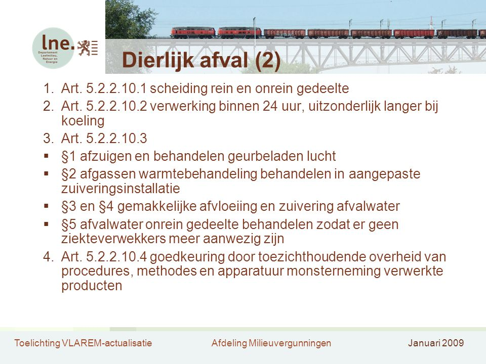 Toelichting VLAREM-actualisatieAfdeling MilieuvergunningenJanuari 2009 Dierlijk afval (2) 1.Art. 5.2.2.10.1 scheiding rein en onrein gedeelte 2.Art. 5