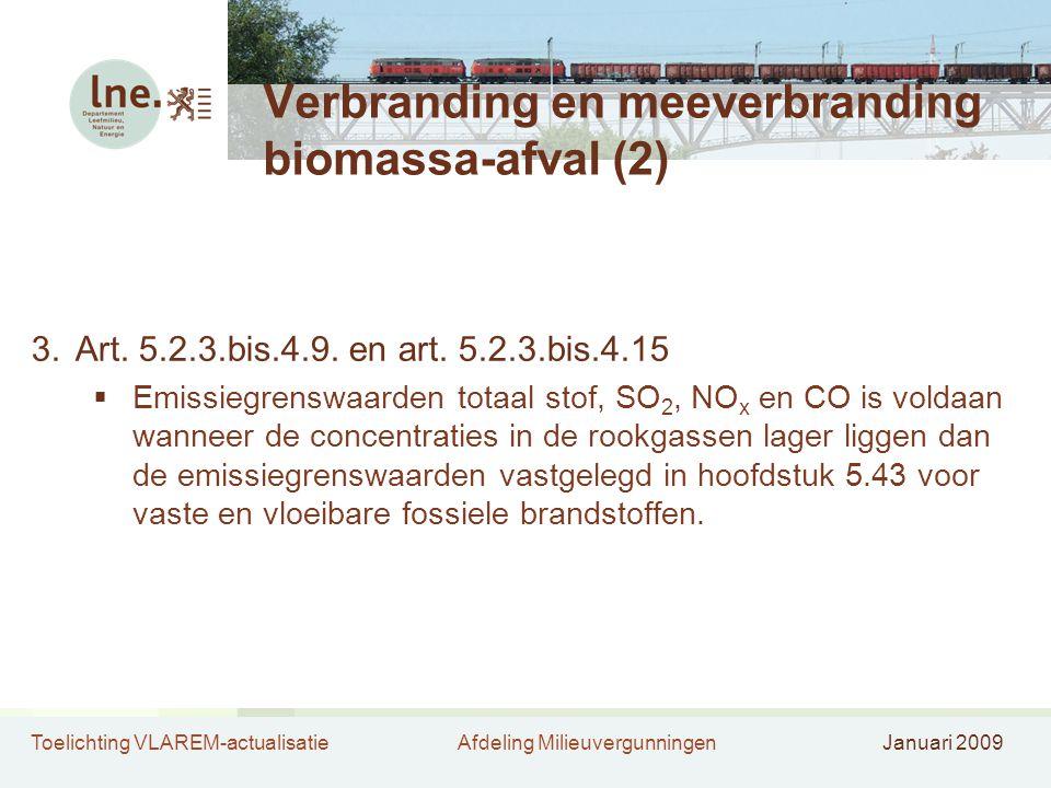Toelichting VLAREM-actualisatieAfdeling MilieuvergunningenJanuari 2009 Verbranding en meeverbranding biomassa-afval (2) 3.Art. 5.2.3.bis.4.9. en art.