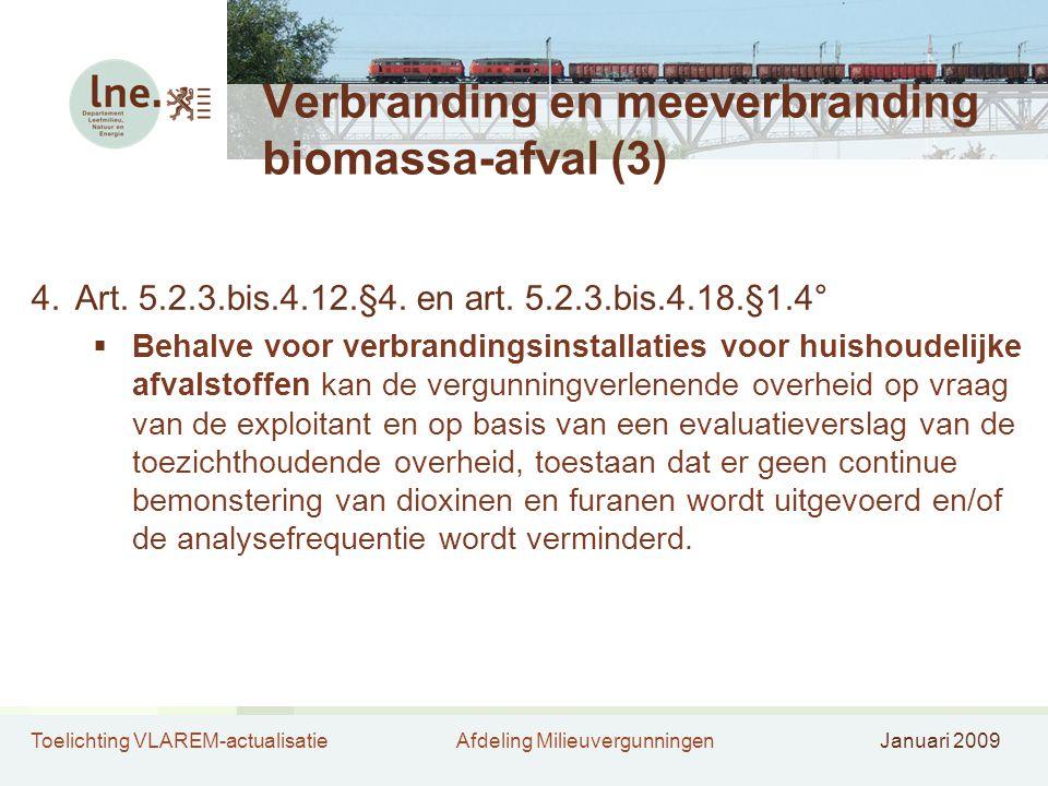 Toelichting VLAREM-actualisatieAfdeling MilieuvergunningenJanuari 2009 Verbranding en meeverbranding biomassa-afval (3) 4.Art. 5.2.3.bis.4.12.§4. en a