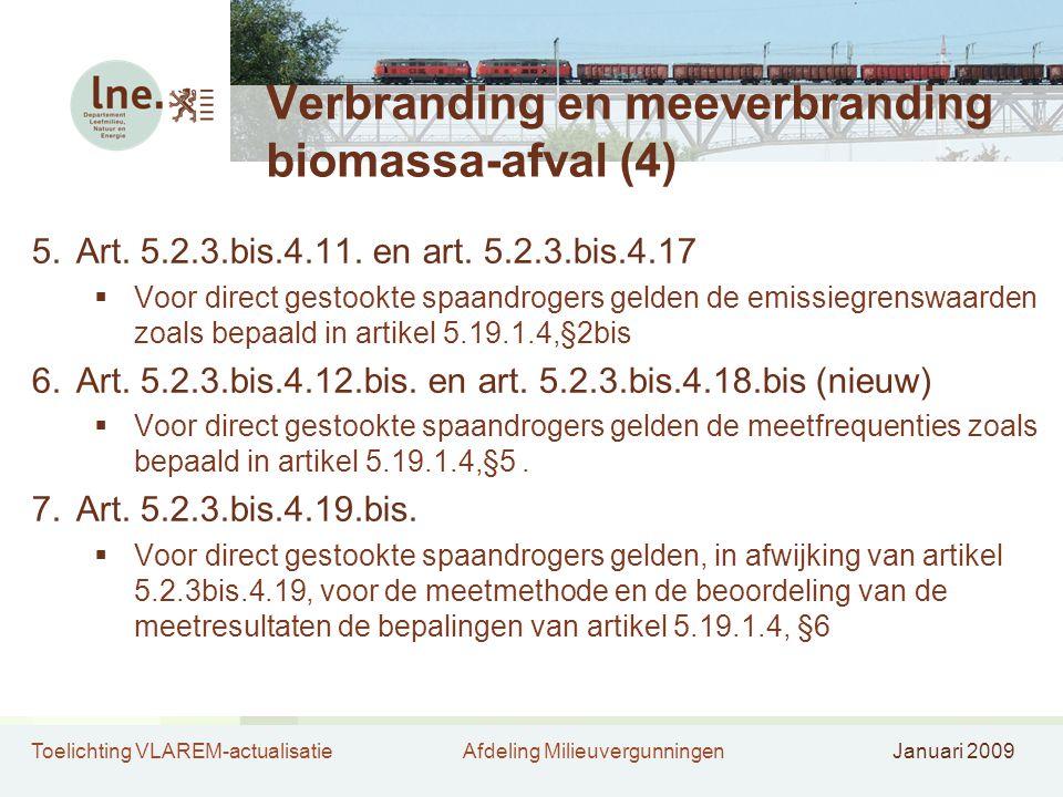 Toelichting VLAREM-actualisatieAfdeling MilieuvergunningenJanuari 2009 Verbranding en meeverbranding biomassa-afval (4) 5.Art. 5.2.3.bis.4.11. en art.